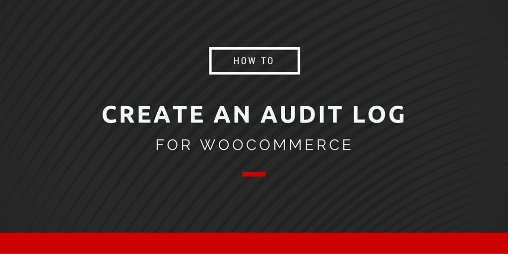 how-to-create-a-woocommerce-audit-log