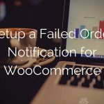 setup-a-failed-order-notification-for-woocommerce