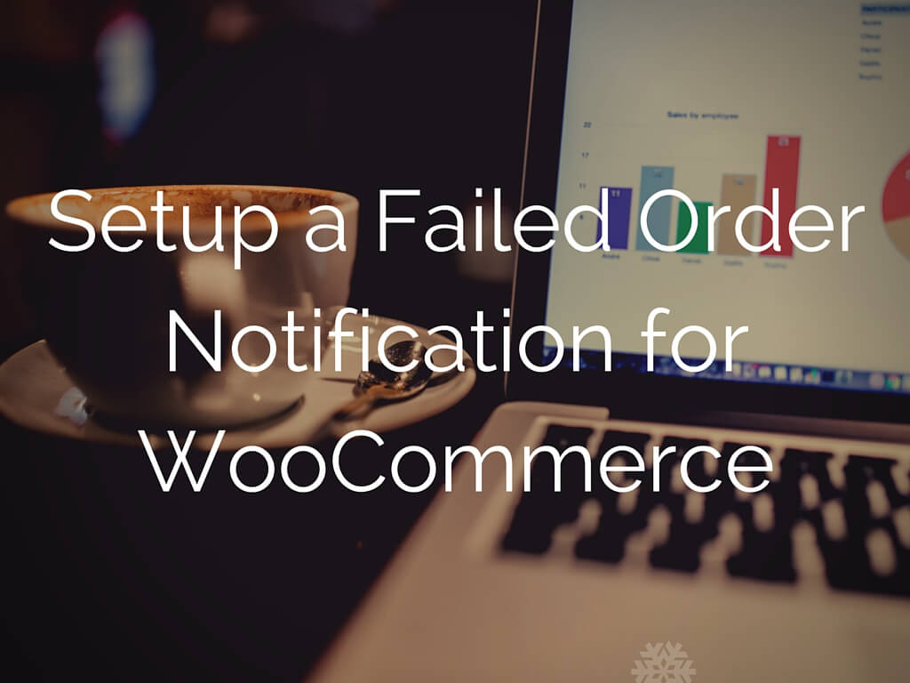 Setup a Failed Order Notification for WooCommerce